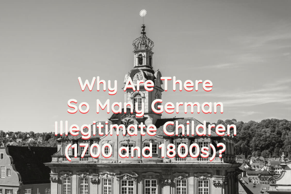 Why Are There So Many German Illegitimate Children (1700 and 1800s)?
